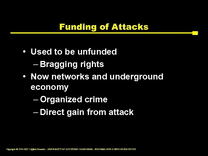 Funding of Attacks • Used to be unfunded – Bragging rights • Now networks