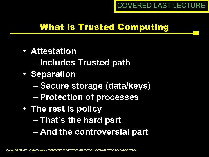 COVERED LAST LECTURE What is Trusted Computing • Attestation – Includes Trusted path •