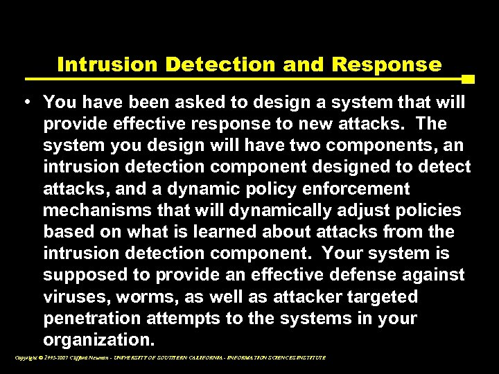 Intrusion Detection and Response • You have been asked to design a system that