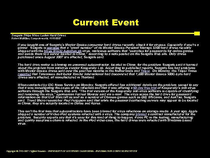 Current Event Seagate Ships Virus Laden Hard Drives Robert Mc. Millan, Computerworld, 11/13/2007 If