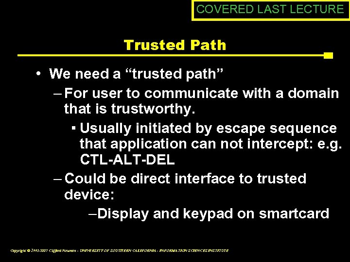"COVERED LAST LECTURE Trusted Path • We need a ""trusted path"" – For user"