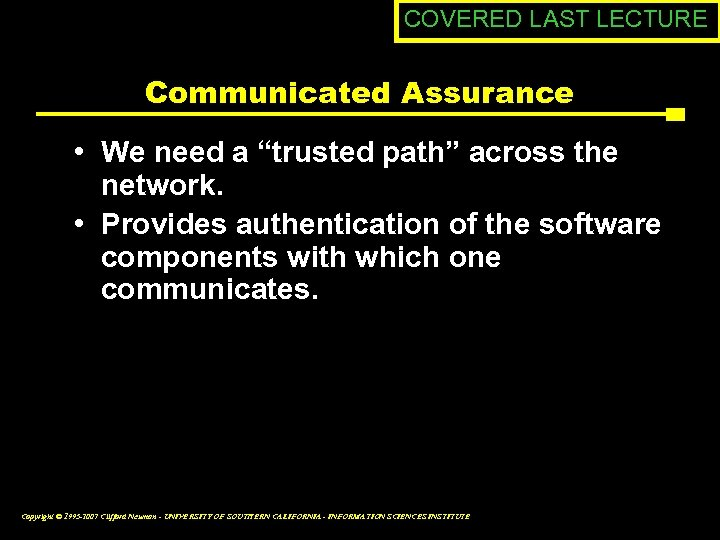 "COVERED LAST LECTURE Communicated Assurance • We need a ""trusted path"" across the network."