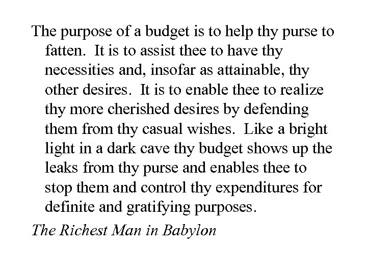 The purpose of a budget is to help thy purse to fatten. It is