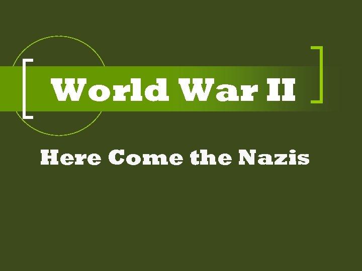 World War II Here Come the Nazis