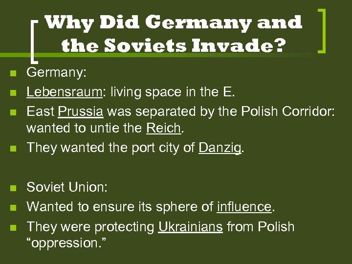 Why Did Germany and the Soviets Invade? n n n n Germany: Lebensraum: living