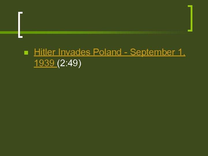 n Hitler Invades Poland - September 1, 1939 (2: 49)