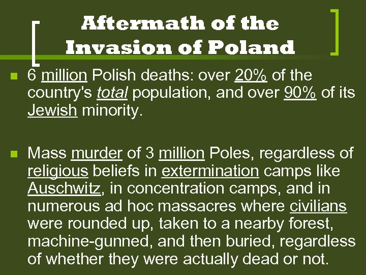 Aftermath of the Invasion of Poland n 6 million Polish deaths: over 20% of