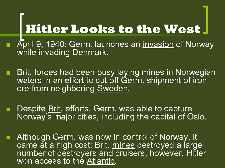 Hitler Looks to the West n April 9, 1940: Germ. launches an invasion of