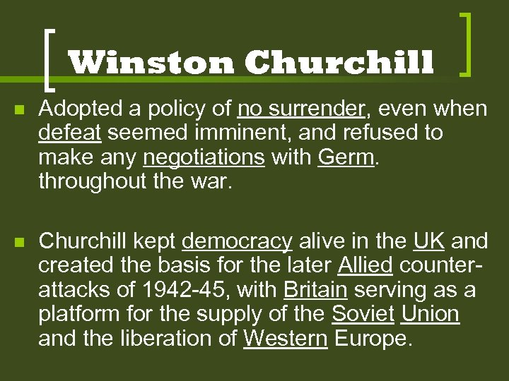 Winston Churchill n Adopted a policy of no surrender, even when defeat seemed imminent,