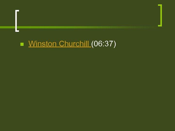 n Winston Churchill (06: 37)