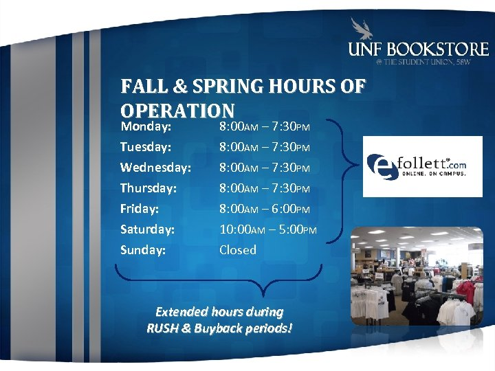 FALL & SPRING HOURS OF OPERATION Monday: 8: 00 AM – 7: 30 PM