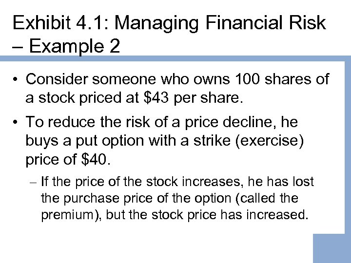 Exhibit 4. 1: Managing Financial Risk – Example 2 • Consider someone who owns