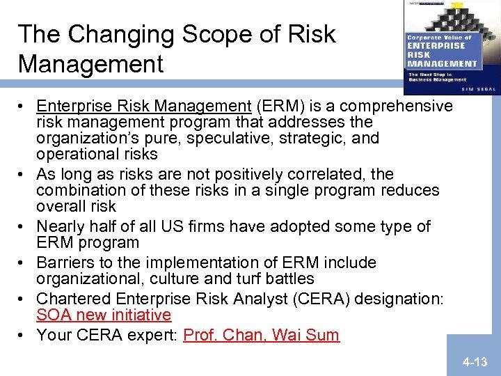 The Changing Scope of Risk Management • Enterprise Risk Management (ERM) is a comprehensive