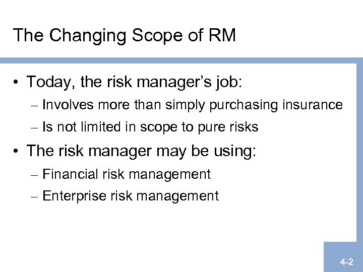 The Changing Scope of RM • Today, the risk manager's job: – Involves more