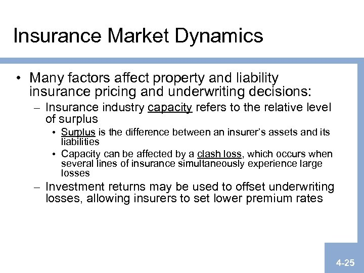 Insurance Market Dynamics • Many factors affect property and liability insurance pricing and underwriting