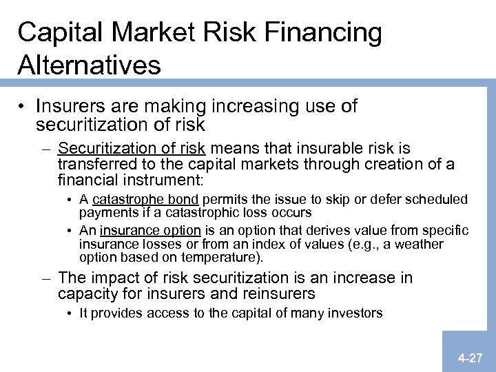 Capital Market Risk Financing Alternatives • Insurers are making increasing use of securitization of