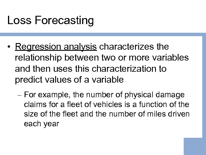 Loss Forecasting • Regression analysis characterizes the relationship between two or more variables and