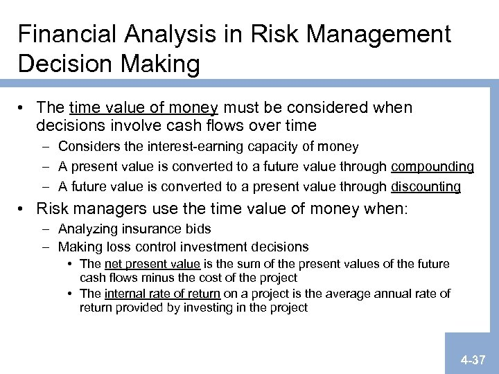 Financial Analysis in Risk Management Decision Making • The time value of money must