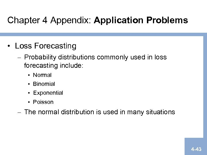 Chapter 4 Appendix: Application Problems • Loss Forecasting – Probability distributions commonly used in