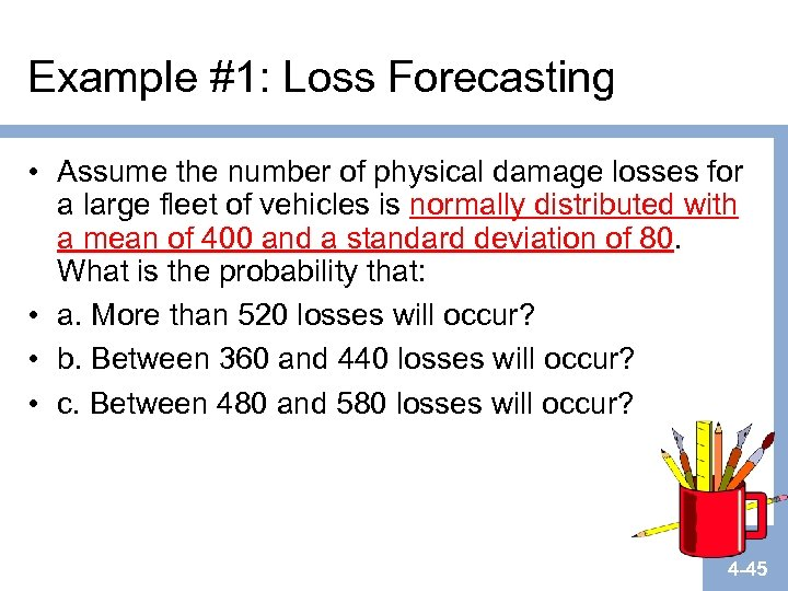 Example #1: Loss Forecasting • Assume the number of physical damage losses for a