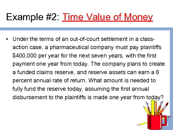 Example #2: Time Value of Money • Under the terms of an out-of-court settlement