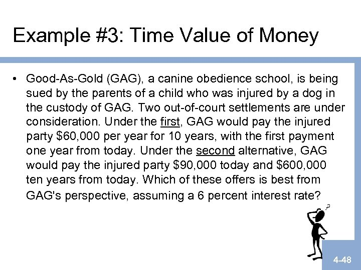 Example #3: Time Value of Money • Good-As-Gold (GAG), a canine obedience school, is