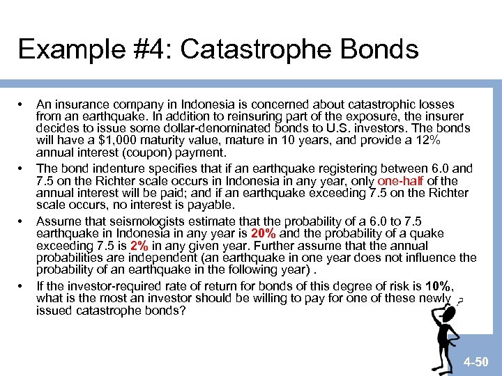 Example #4: Catastrophe Bonds • • An insurance company in Indonesia is concerned about