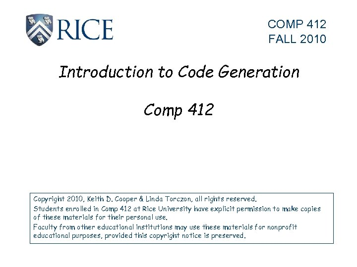 COMP 412 FALL 2010 Introduction to Code Generation Comp 412 Copyright 2010, Keith D.