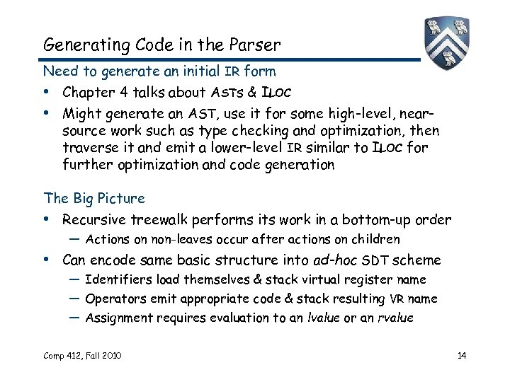 Generating Code in the Parser Need to generate an initial IR form • Chapter