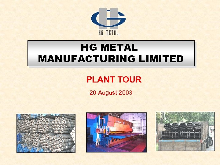 HG METAL MANUFACTURING LIMITED PLANT TOUR 20 August 2003