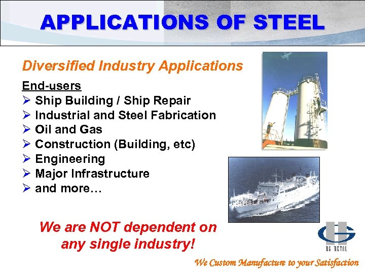 APPLICATIONS OF STEEL Diversified Industry Applications End-users Ø Ship Building / Ship Repair Ø