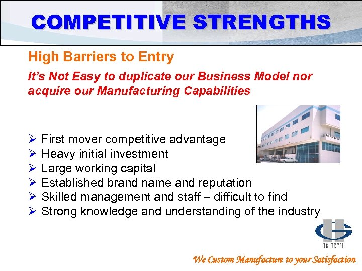 COMPETITIVE STRENGTHS High Barriers to Entry It's Not Easy to duplicate our Business Model