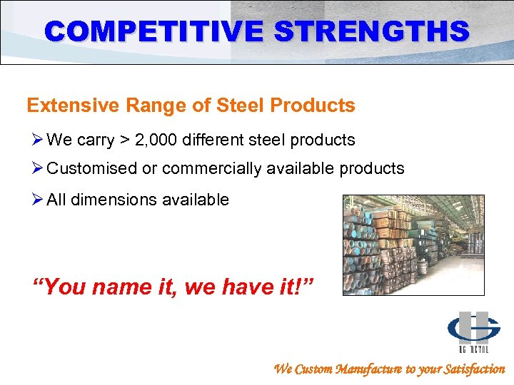 COMPETITIVE STRENGTHS Extensive Range of Steel Products Ø We carry > 2, 000 different