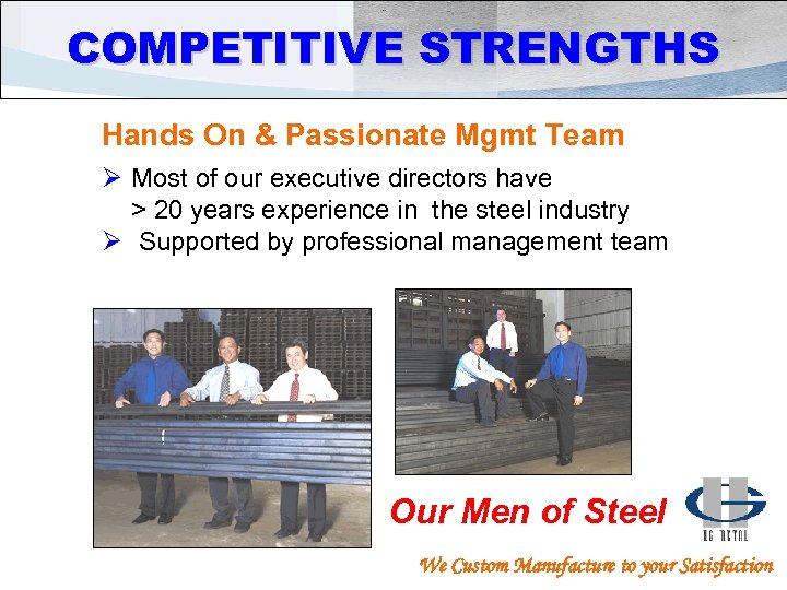 COMPETITIVE STRENGTHS Hands On & Passionate Mgmt Team Ø Most of our executive directors