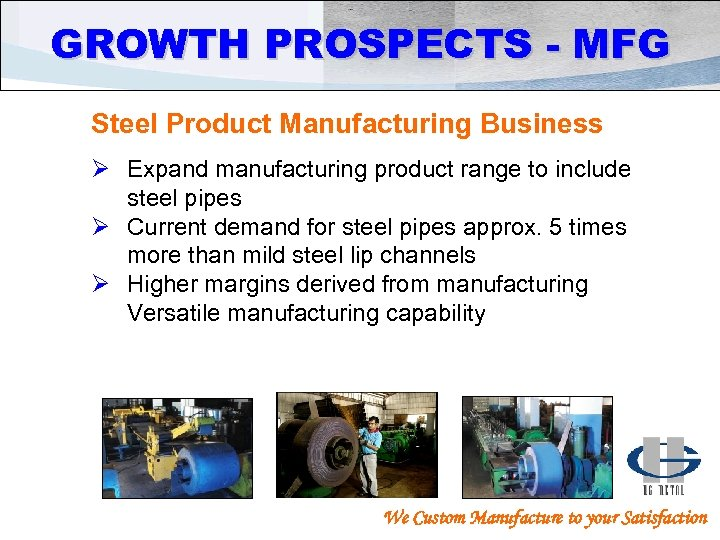 GROWTH PROSPECTS - MFG Steel Product Manufacturing Business Ø Expand manufacturing product range to