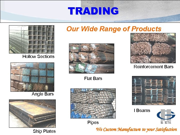 TRADING Our Wide Range of Products Hollow Sections Reinforcement Bars Flat Bars Angle Bars