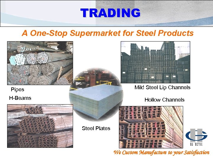 TRADING A One-Stop Supermarket for Steel Products Mild Steel Lip Channels Pipes H-Beams Hollow