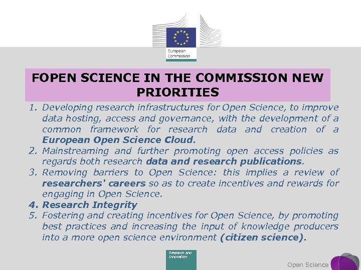 FOPEN SCIENCE IN THE COMMISSION NEW PRIORITIES 1. Developing research infrastructures for Open Science,