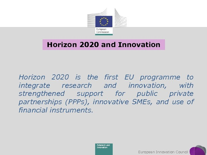 Horizon 2020 and Innovation Horizon 2020 is the first EU programme to integrate research