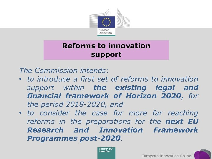 Reforms to innovation support The Commission intends: • to introduce a first set of