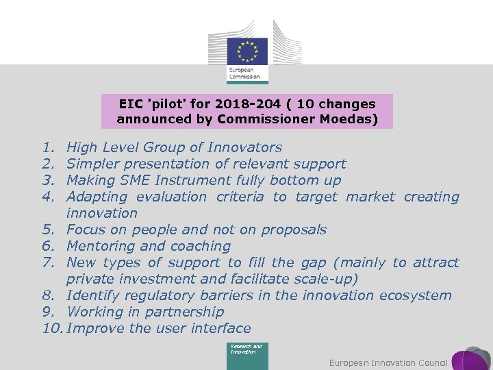 EIC 'pilot' for 2018 -204 ( 10 changes announced by Commissioner Moedas) 1. 2.