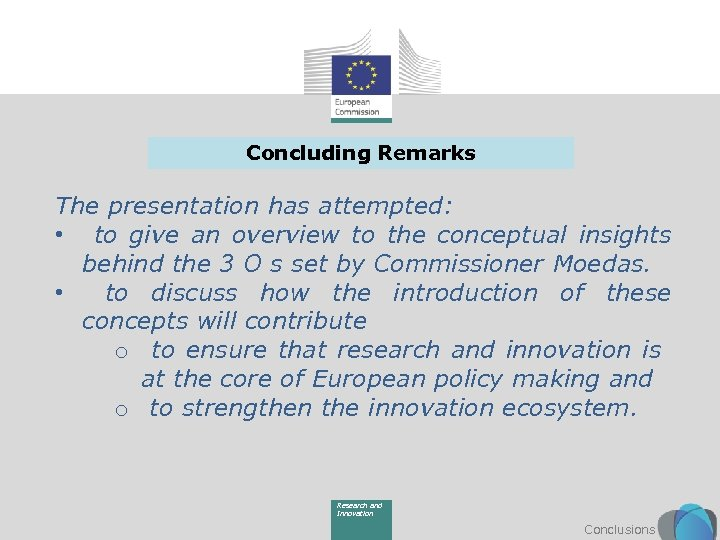 Concluding Remarks The presentation has attempted: • to give an overview to the conceptual
