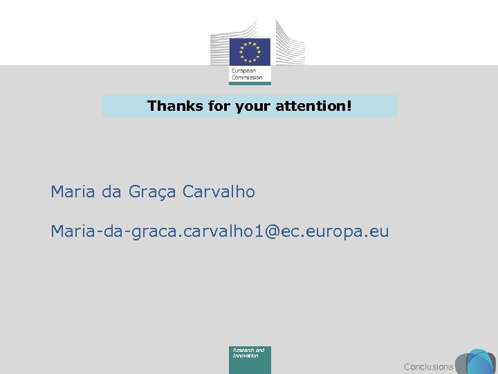 Thanks for your attention! Maria da Graça Carvalho Maria-da-graca. carvalho 1@ec. europa. eu Research