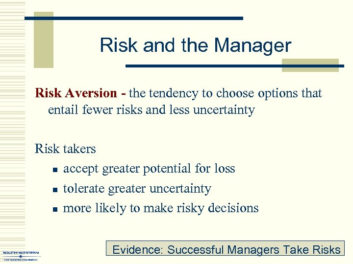 Risk and the Manager Risk Aversion - the tendency to choose options that entail