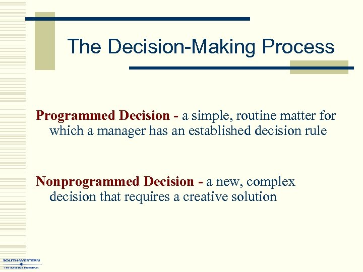 The Decision-Making Process Programmed Decision - a simple, routine matter for which a manager