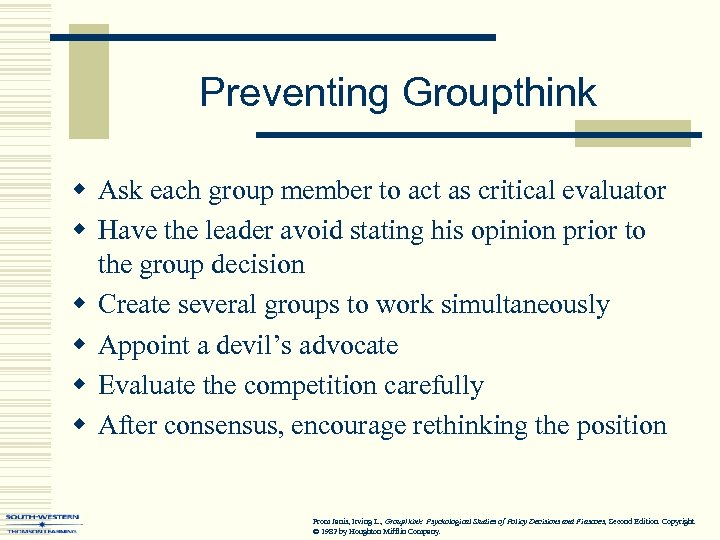 Preventing Groupthink w Ask each group member to act as critical evaluator w Have