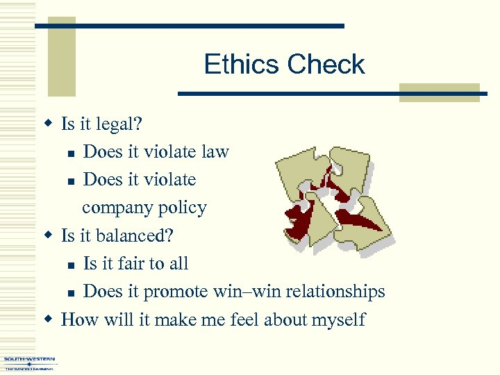 Ethics Check w Is it legal? n Does it violate law n Does it
