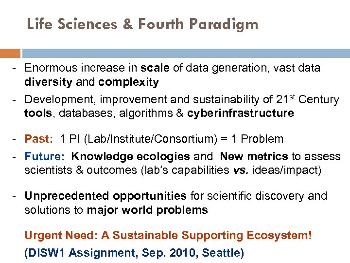 Life Sciences & Fourth Paradigm - Enormous increase in scale of data generation, vast