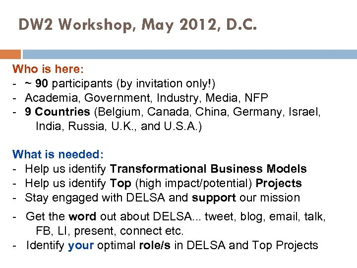 DW 2 Workshop, May 2012, D. C. Who is here: - ~ 90 participants