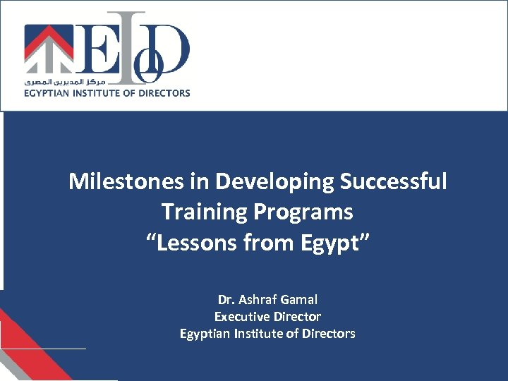 "Milestones in Developing Successful Training Programs ""Lessons from Egypt"" Dr. Ashraf Gamal Executive Director"